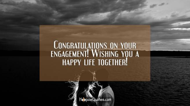 Congratulations on your engagement! Wishing you a happy life together!