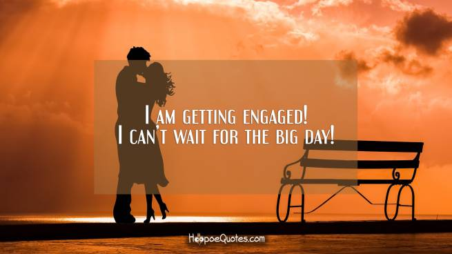 I am getting engaged! I can't wait for the big day!