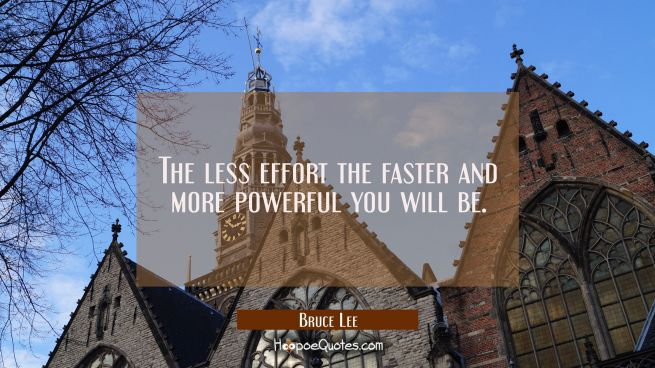 The less effort the faster and more powerful you will be.