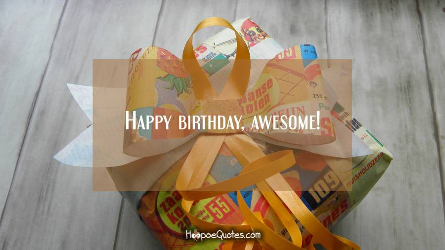 Happy birthday, awesome!