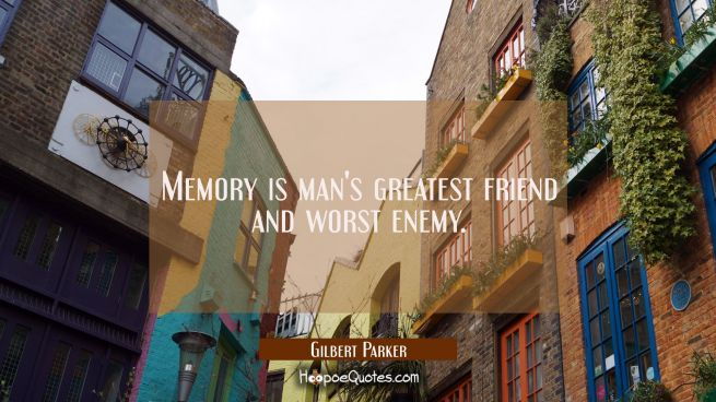 Memory is man's greatest friend and worst enemy.