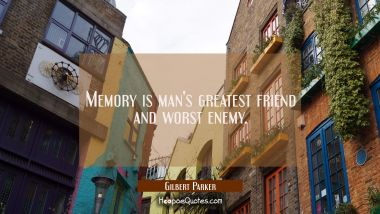Memory is man's greatest friend and worst enemy. Gilbert Parker Quotes