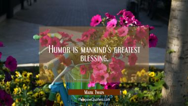 Humor is mankind's greatest blessing. Mark Twain Quotes