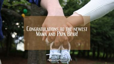 Congratulations to the newest Mama and Papa Bear! New Baby Quotes