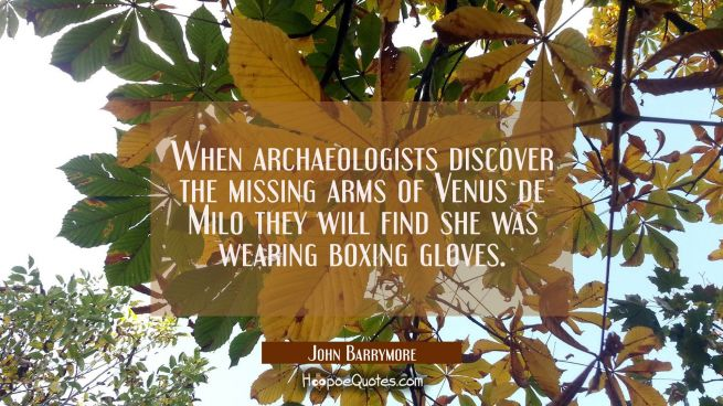 When archaeologists discover the missing arms of Venus de Milo they will find she was wearing boxin