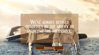 We've always defined ourselves by the ability to overcome the impossible. Quotes
