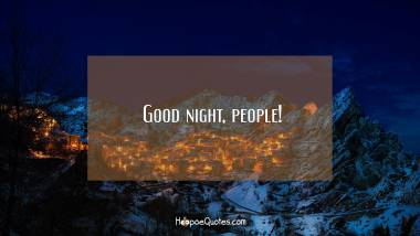 Good night, people! Good Night Quotes