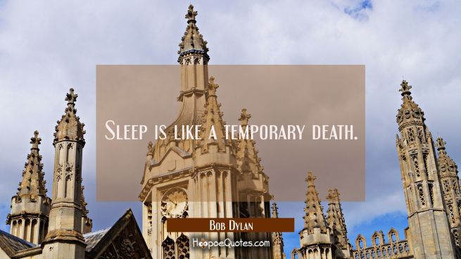 Sleep is like a temporary death.