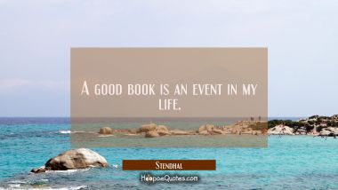 A good book is an event in my life. Stendhal Quotes
