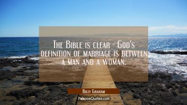 The Bible is clear - God's definition of marriage is between a man and a woman.