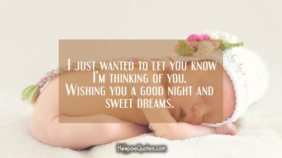 I just wanted to let you know I'm thinking of you. Wishing you a good night and sweet dreams. Good Night Quotes