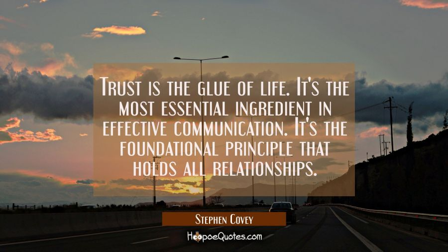 Trust is the glue of life. It's the most essential ingredient in effective communication. It's the Stephen Covey Quotes