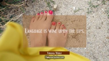 Language is wine upon the lips.