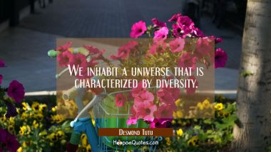 We inhabit a universe that is characterized by diversity.