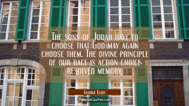 The sons of Judah have to choose that God may again choose them. The divine principle of our race i