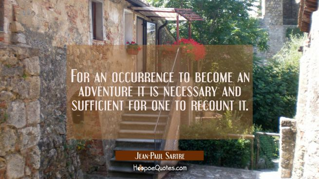 For an occurrence to become an adventure it is necessary and sufficient for one to recount it.