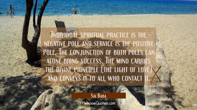 Individual spiritual practice is the negative pole and service is the positive pole. The conjunctio