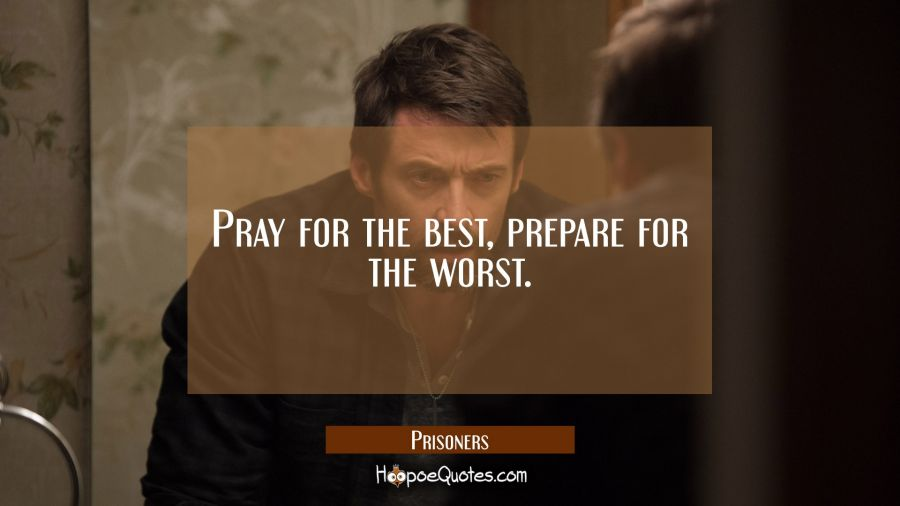 Pray for the best, prepare for the worst. Movie Quotes Quotes
