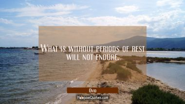 What is without periods of rest will not endure.
