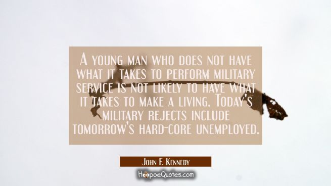 A young man who does not have what it takes to perform military service is not likely to have what