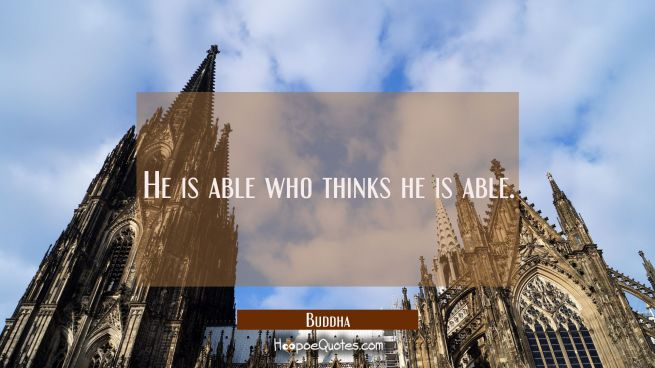 He is able who thinks he is able.