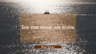 Turn your wounds into wisdom. Oprah Winfrey Quotes