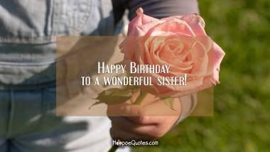 Happy Birthday to a wonderful sister! Quotes