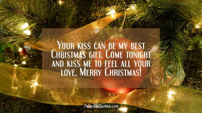 Your kiss can be my best Christmas gift. Come tonight and kiss me to feel all your love. Merry Christmas!