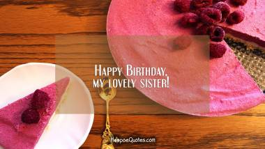 Happy Birthday, my lovely sister! Quotes