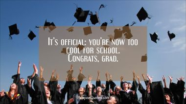 It's official: you're now too cool for school. Congrats grad.