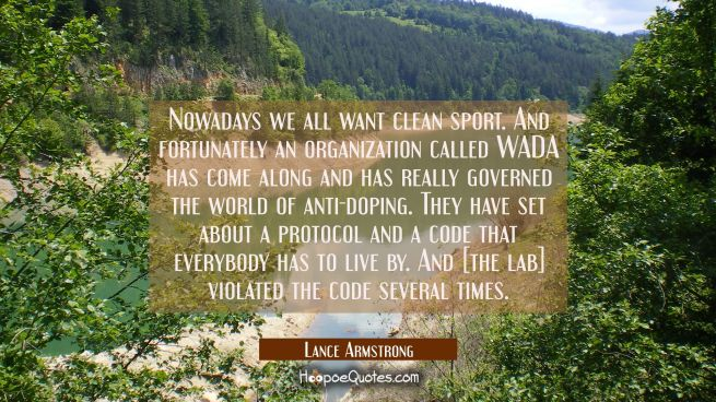 Nowadays we all want clean sport. And fortunately an organization called WADA has come along and ha