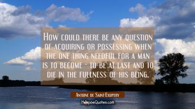 How could there be any question of acquiring or possessing when the one thing needful for a man is