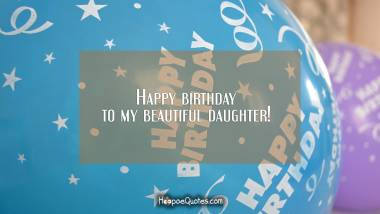 Happy birthday to my beautiful daughter! Quotes