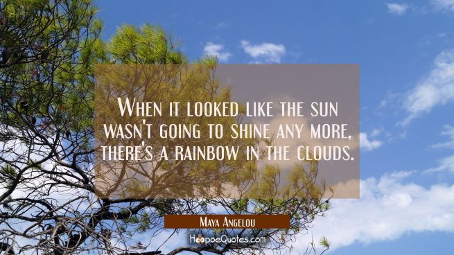 When it looked like the sun wasn't going to shine any more there's a rainbow in the clouds