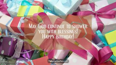 May God continue to shower you with blessings! Happy birthday! Quotes