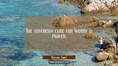 The sovereign cure for worry is prayer.