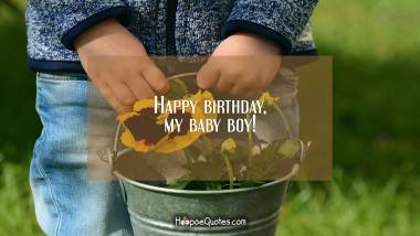 Happy birthday, my baby boy! Birthday Quotes
