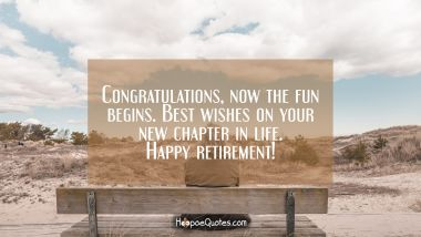 Congratulations, now the fun begins. Best wishes on your new chapter in life. Happy retirement!