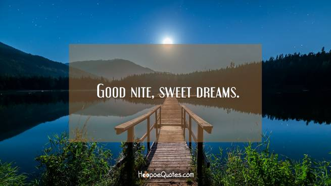 Good nite, sweet dreams.