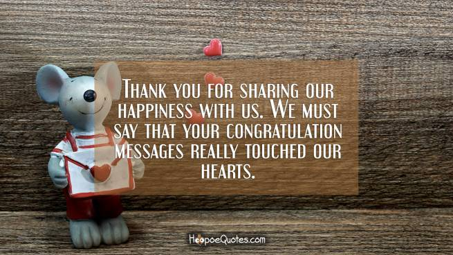 hank you for sharing our happiness with us. We must say that your congratulation messages really touched our hearts.