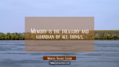 Memory is the treasury and guardian of all things.