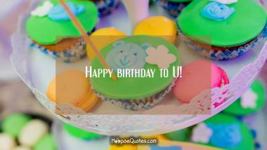 Happy birthday to U! Quotes