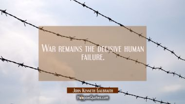War remains the decisive human failure.