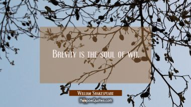 Brevity is the soul of wit. William Shakespeare Quotes