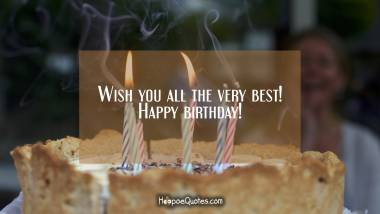 Wish you all the very best! Happy birthday! Birthday Quotes