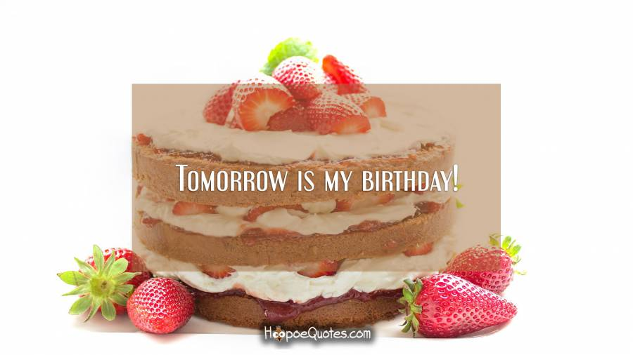 Tomorrow is my birthday! Birthday Quotes
