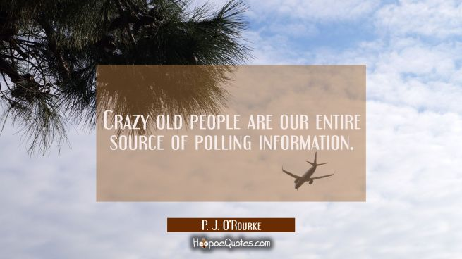 Crazy old people are our entire source of polling information.