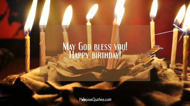 May God bless you! Happy birthday!
