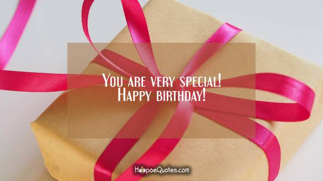 You are very special! Happy birthday!