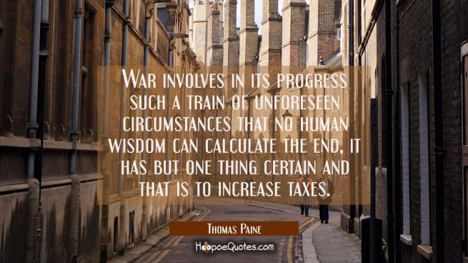 War involves in its progress such a train of unforeseen circumstances that no human wisdom can calc